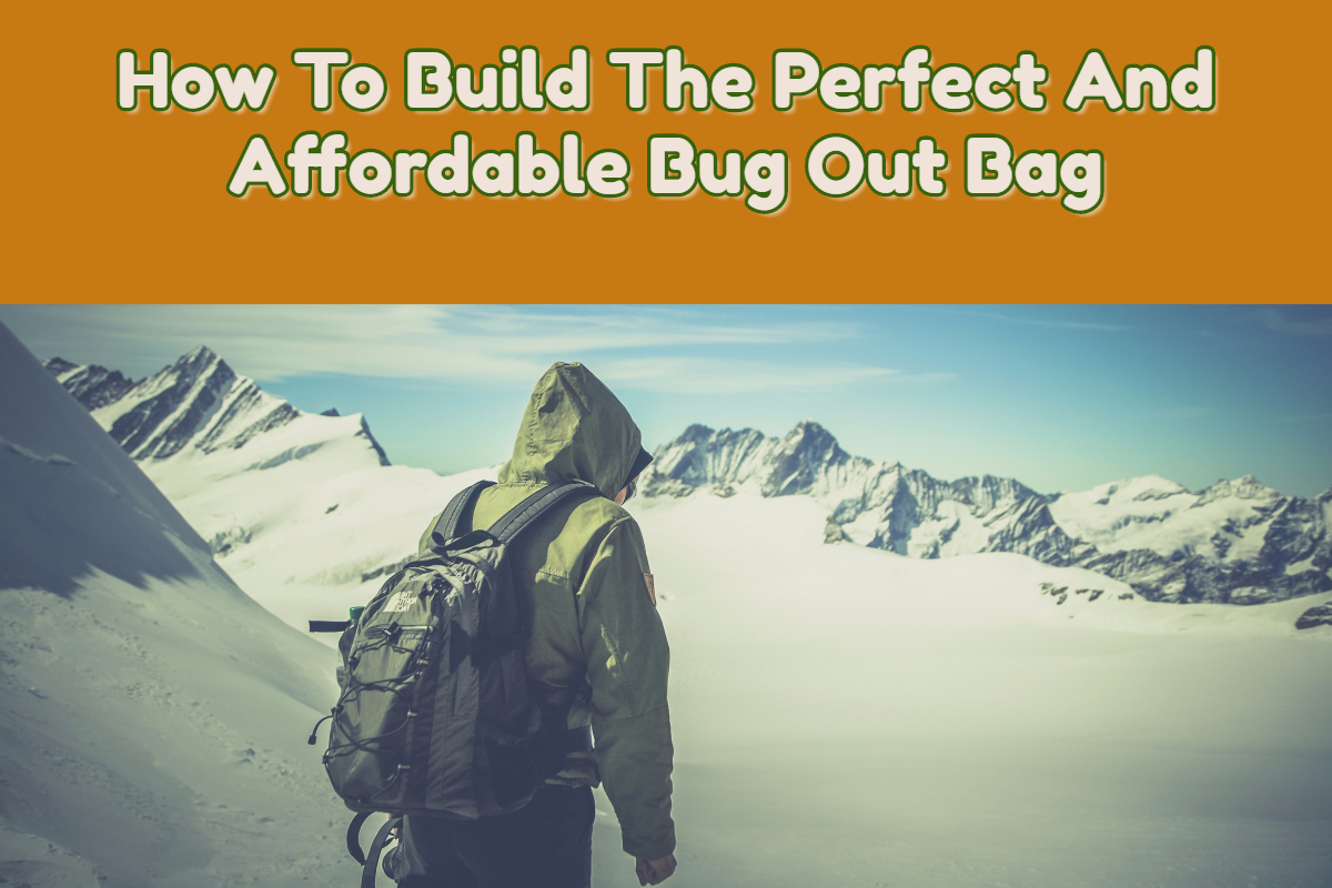 How To Build The Perfect And Affordable Bug Out Bag Jpg