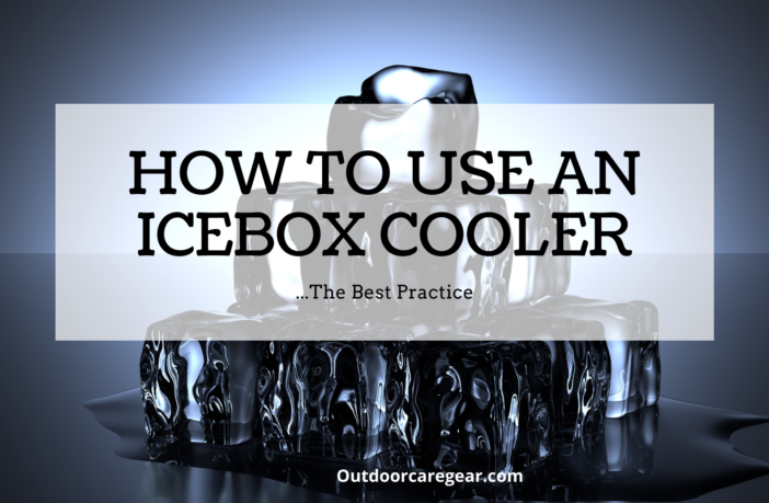 How To Use An Icebox Cooler