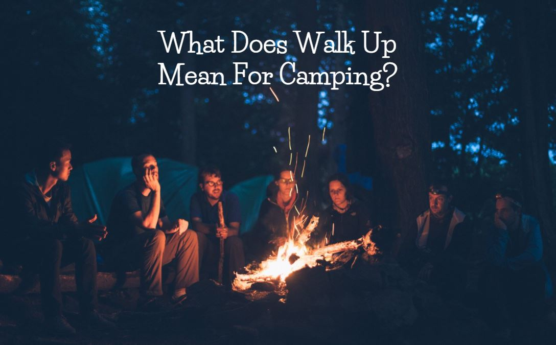 What Does Walk Up Mean For Camping.